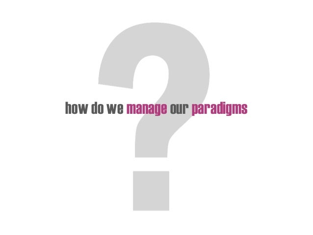 how do we manage our paradigms