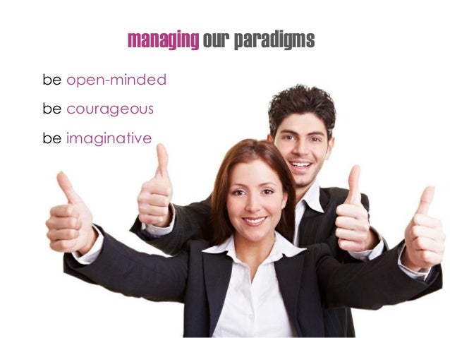 managing our paradigms be open-minded be courageous be imaginative