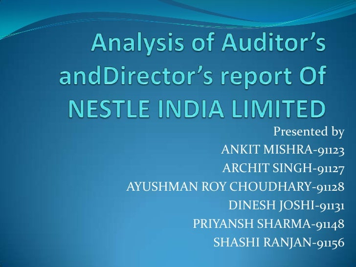 Analysis of Auditor's andDirector's report Of NESTLE INDIA LIMITED<br />Presented by<br />ANKIT MISHRA-91123<br />ARCHIT S...