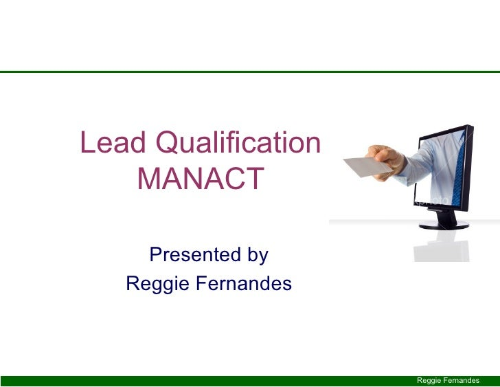 Lead Qualification MANACT Presented by Reggie Fernandes