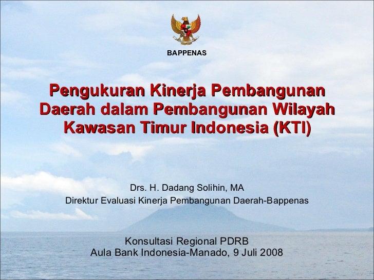Pengukuran Kinerja Pembangunan Daerah dalam Pembangunan Wilayah Kawasan Timur Indonesia (KTI) Konsultasi Regional PDRB Aul...