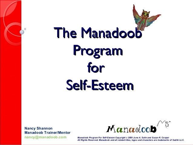 The ManadoobThe ManadoobProgramProgramforforSelf-EsteemSelf-EsteemNancy ShannonManadoob Trainer/Mentornancy@manadoob.com M...