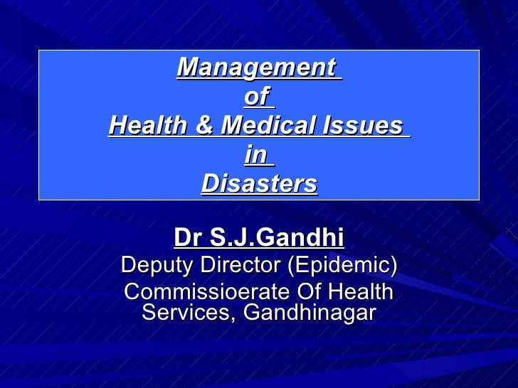 Management  of  Health & Medical Issues  in  Disasters Dr S.J.Gandhi Deputy Director (Epidemic) Commissioerate Of Health S...