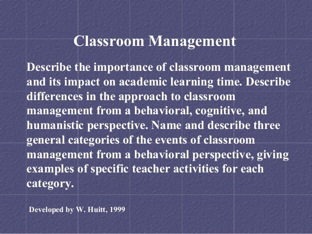 Classroom ManagementDescribe the importance of classroom managementand its impact on academic learning time. Describediffe...