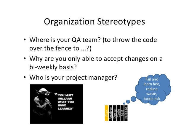 Organization Stereotypes• Where is your QA team? (to throw the code  over the fence to ...?)• Why are you only able to acc...