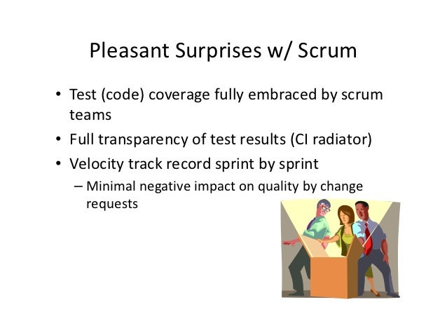 Pleasant Surprises w/ Scrum• Test (code) coverage fully embraced by scrum  teams• Full transparency of test results (CI ra...
