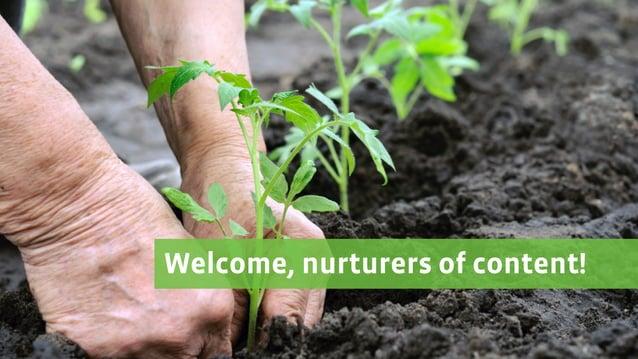 Welcome, nurturers of content!