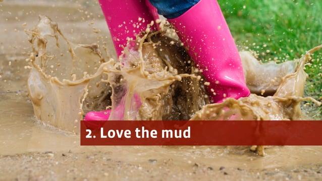 2. Love the mud