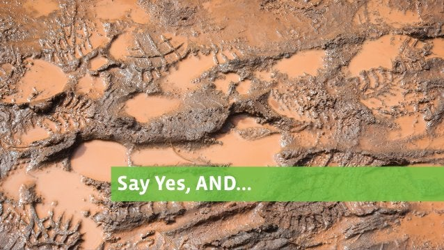 Say Yes, AND…