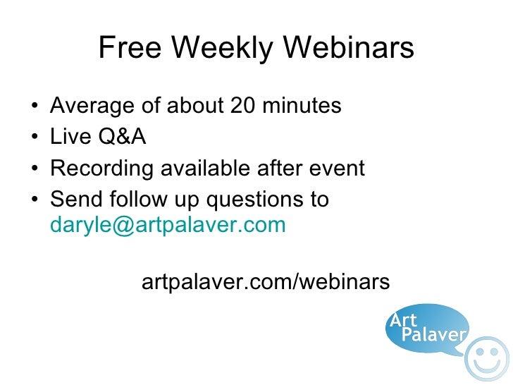 Free Weekly Webinars <ul><li>Average of about 20 minutes </li></ul><ul><li>Live Q&A </li></ul><ul><li>Recording available ...