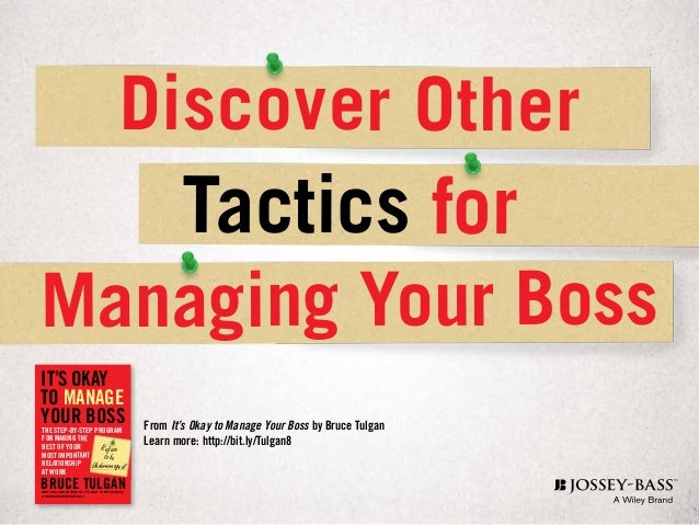 learning from your boss Your new boss will have more impact than anyone else over whether you succeed or fail your boss establishes benchmarks for your success, interprets your actions for other key players, and controls resources you need building a productive working relationship with him or her while you establish.