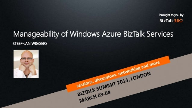 brought to you by Manageability of Windows Azure BizTalk Services STEEF-JAN WIGGERS