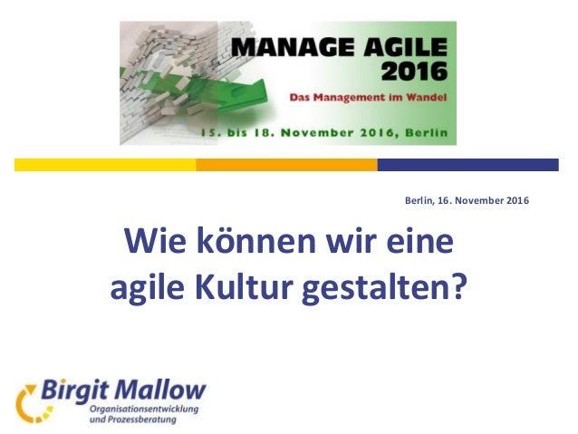 Berlin, 16. November 2016 Wie können wir eine agile Kultur gestalten?
