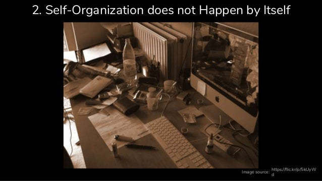 2. Self-Organization does not Happen by Itself https://flic.kr/p/5kUyW d Image source: