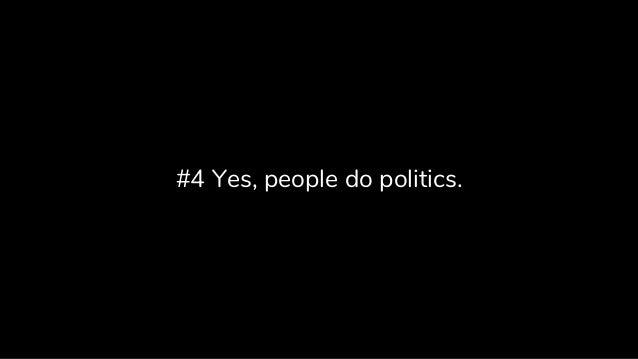 #4 Yes, people do politics.