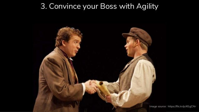 3. Convince your Boss with Agility https://flic.kr/p/4SgCNrImage source: