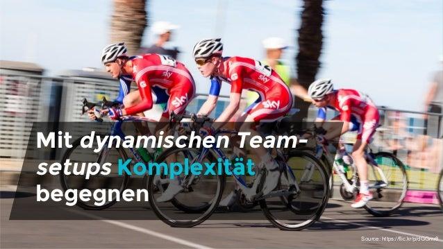 Mit dynamischen Team- setups Komplexität begegnen Source: https://flic.kr/p/dGGmr8