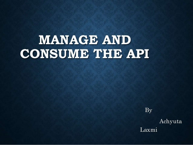 MANAGE AND CONSUME THE API By Achyuta Laxmi