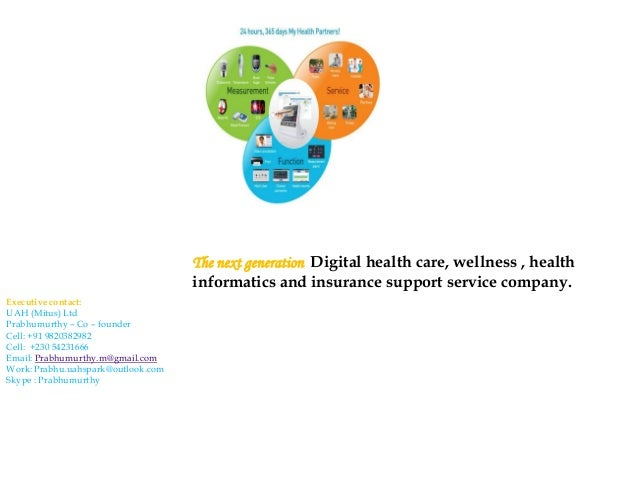 The next generation Digital health care, wellness , health informatics and insurance support service company. Executive co...