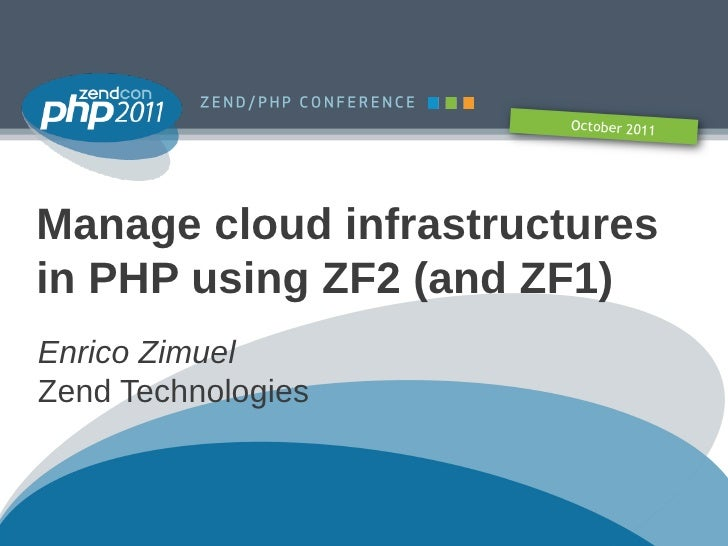 October 2011Manage cloud infrastructuresin PHP using ZF2 (and ZF1)Enrico ZimuelZend Technologies