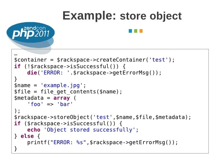 Example: store object                                               October 2011…$container = $rackspace->createContainer(...