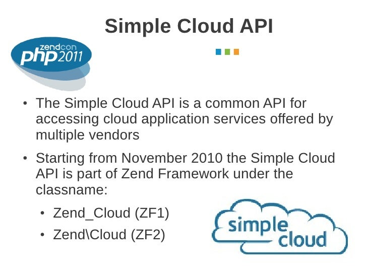 Simple Cloud API                                           October 2011●   The Simple Cloud API is a common API for    acc...
