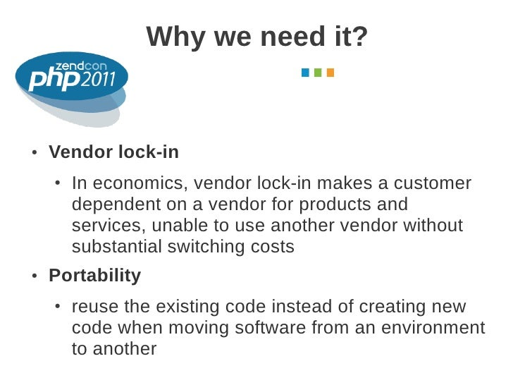 Why we need it?                                              October 2011●   Vendor lock-in    ●   In economics, vendor lo...