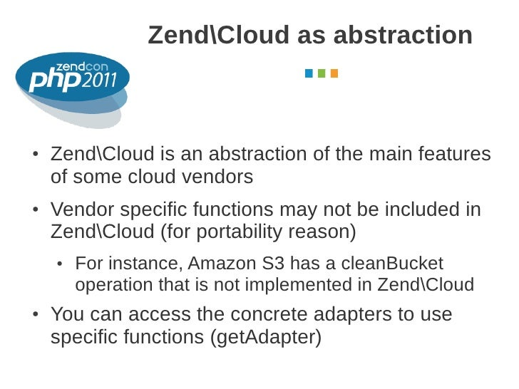 ZendCloud as abstraction                                               October 2011●   ZendCloud is an abstraction of the ...