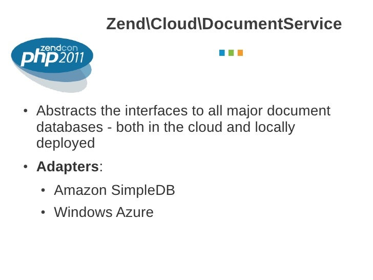 ZendCloudDocumentService                                            October 2011●   Abstracts the interfaces to all major ...