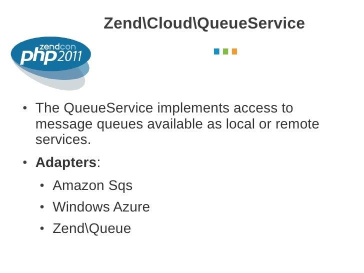 ZendCloudQueueService                                         October 2011●   The QueueService implements access to    mes...