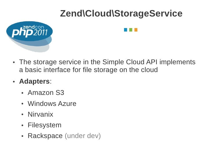 ZendCloudStorageService                                                October 2011●   The storage service in the Simple C...