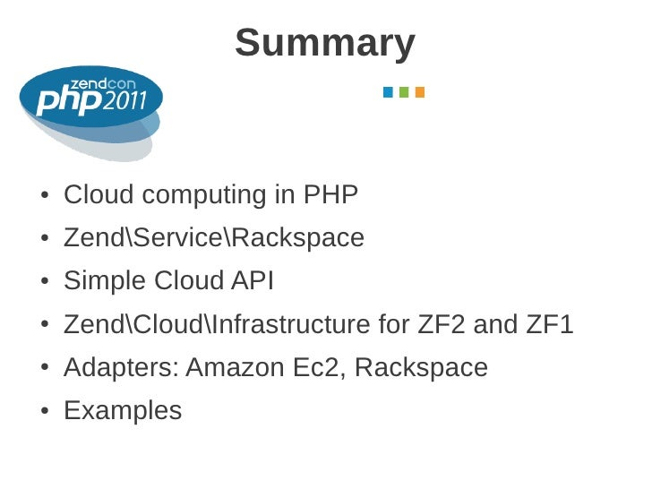 Summary                                       October 2011●   Cloud computing in PHP●   ZendServiceRackspace●   Simple Clo...