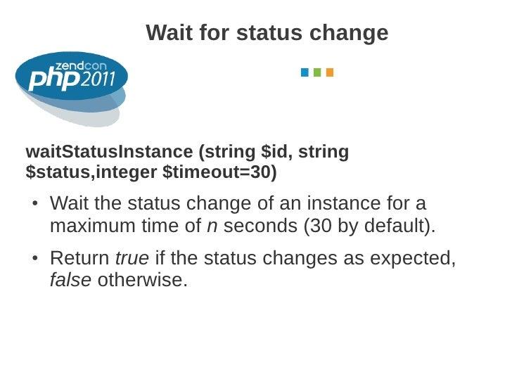 Wait for status change                                           October 2011waitStatusInstance (string $id, string$status...