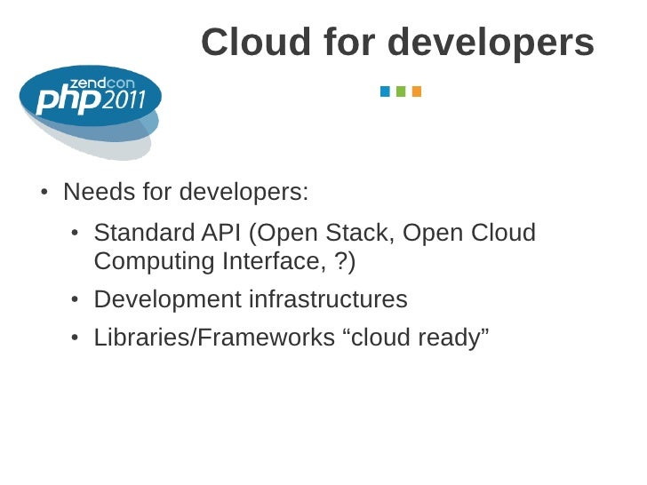 Cloud for developers                                             October 2011●   Needs for developers:    ●   Standard API...