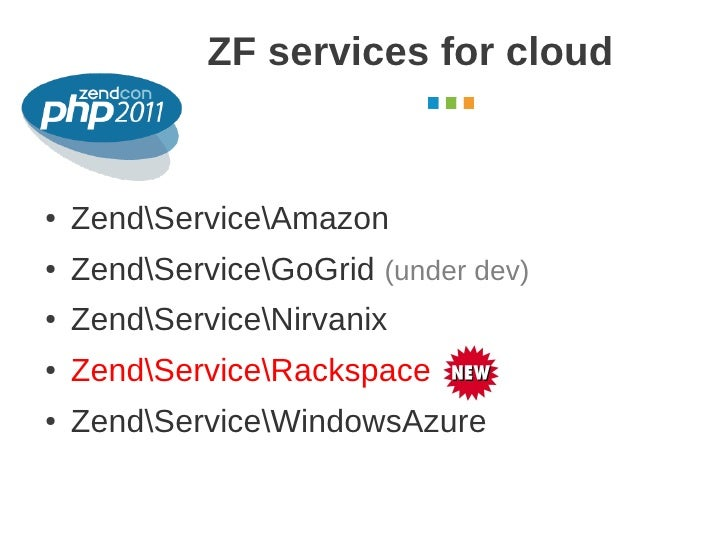 ZF services for cloud                                      October 2011●   ZendServiceAmazon●   ZendServiceGoGrid (under d...