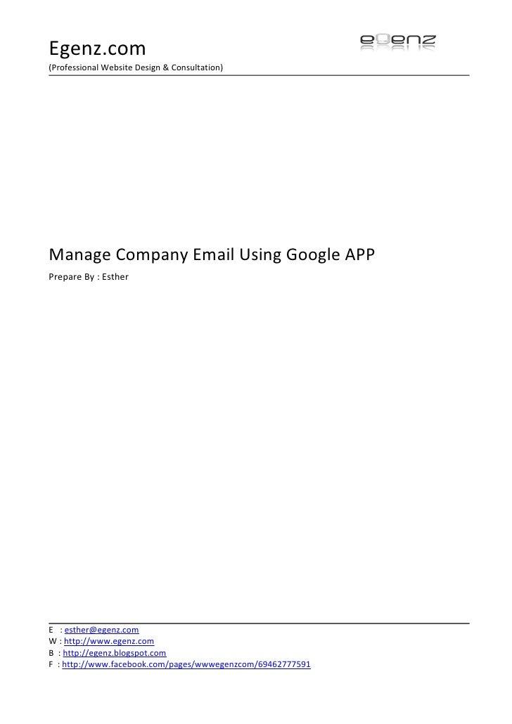 Egenz.com (Professional Website Design & Consultation)     Manage Company Email Using Google APP Prepare By : Esther     E...