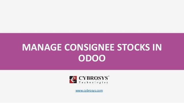 MANAGE CONSIGNEE STOCKS IN ODOO www.cybrosys.com
