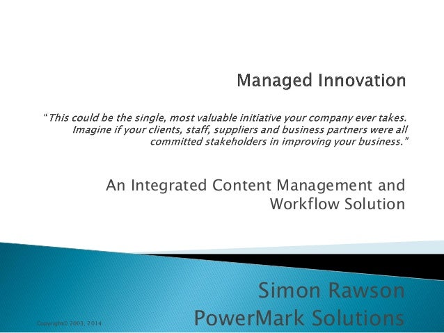 An Integrated Content Management and Workflow Solution  Copyright© 2003, 2014  Simon Rawson PowerMark Solutions