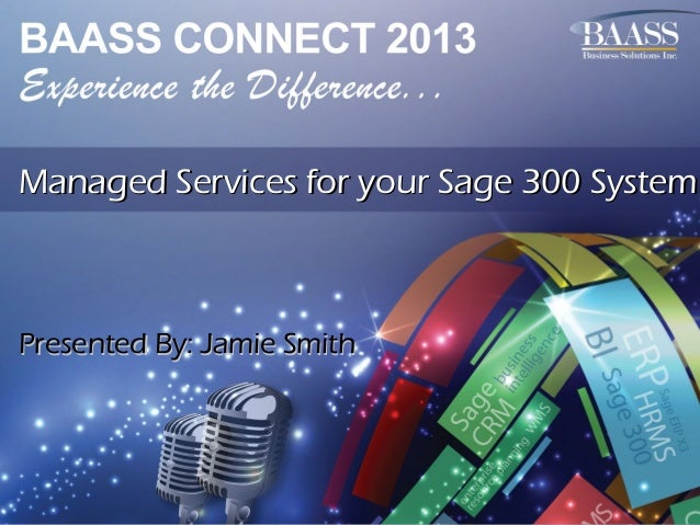Managed Services for your Sage 300 System  Presented By: Jamie Smith