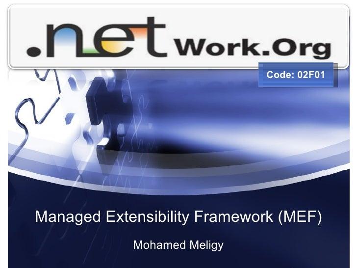 Managed Extensibility Framework (MEF) Mohamed Meligy Code: 02F01