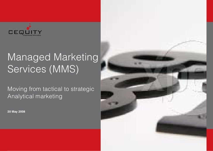Managed Marketing Services (MMS) Moving from tactical to strategic Analytical marketing  20 May 2008         	   20	May	20...