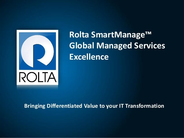 1 Bringing Differentiated Value to your IT Transformation Rolta SmartManage™ Global Managed Services Excellence