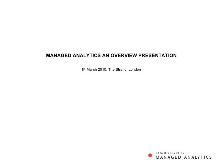 MANAGED ANALYTICS AN OVERVIEW PRESENTATION  8 th  March 2010, The Strand, London