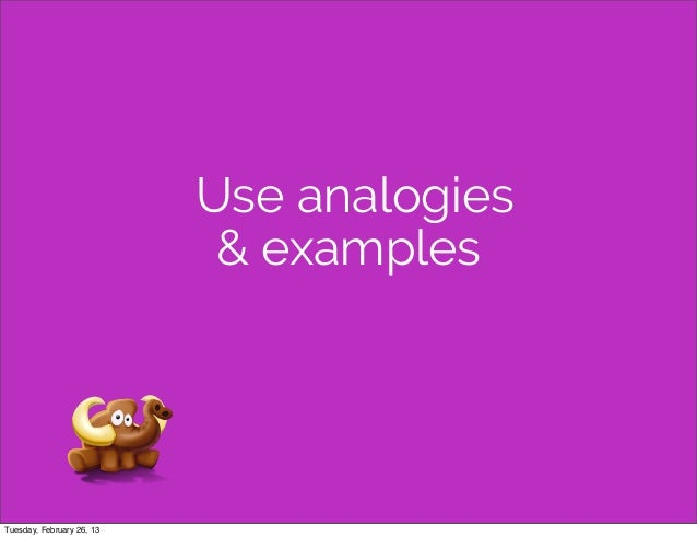 Use analogies                            & examplesTuesday, February 26, 13
