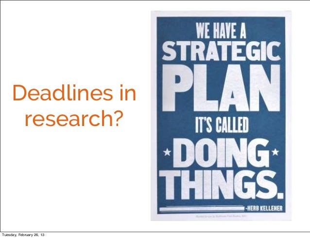 Deadlines in      research?Tuesday, February 26, 13