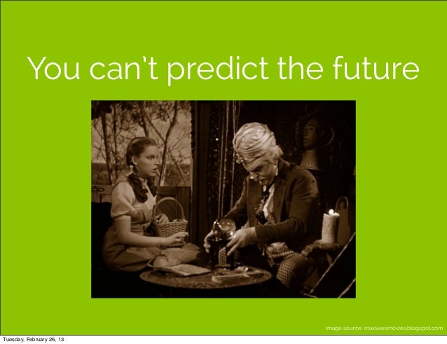 You can't predict the future                              image source: maxseesmovies.blogspot.comTuesday, February 26, 13