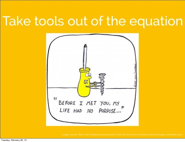 Take tools out of the equation                           image source: http://www.holesinyoursocks.com/2011/02/14/funny-mo...