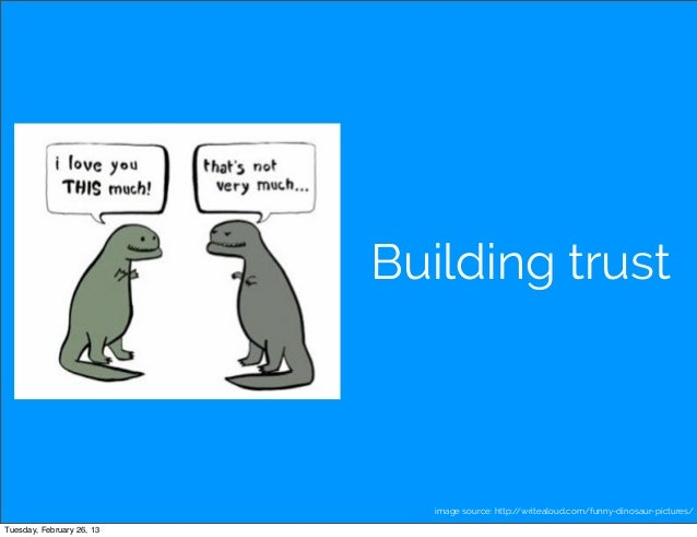 Building trust                              image source: http://writealoud.com/funny-dinosaur-pictures/Tuesday, February ...