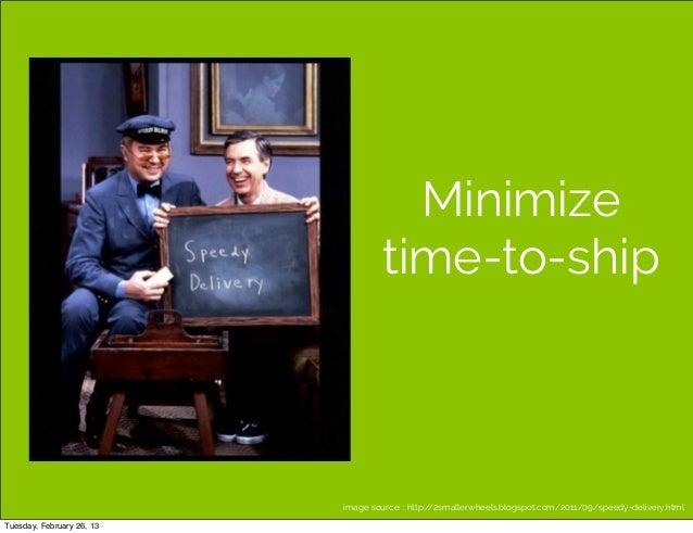 Minimize                                   time-to-ship                           image source: : http://2smallerwheels.bl...