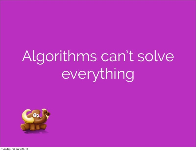 Algorithms can't solve                        everythingTuesday, February 26, 13